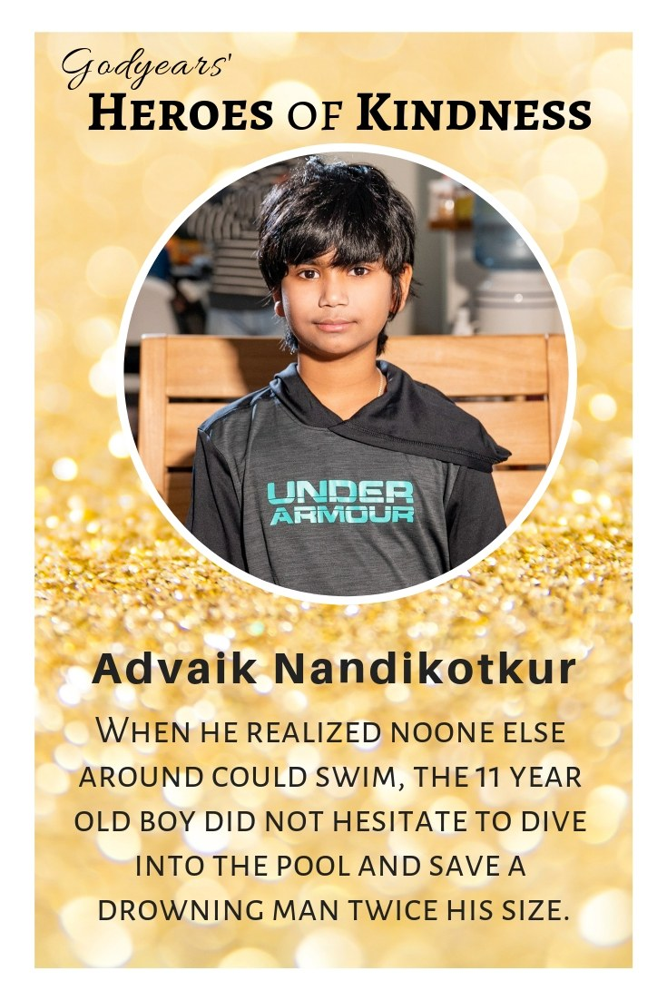 heroes of kindness - Advaik Nandikotkur The 11 year old boy saved a drowning man twice his size when he realized no one else could swim