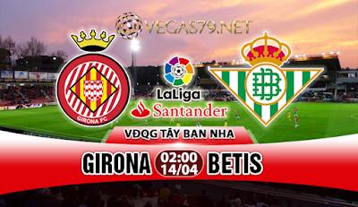 Nhận định bóng đá Girona vs Betis, 02h00 ngày 14/4