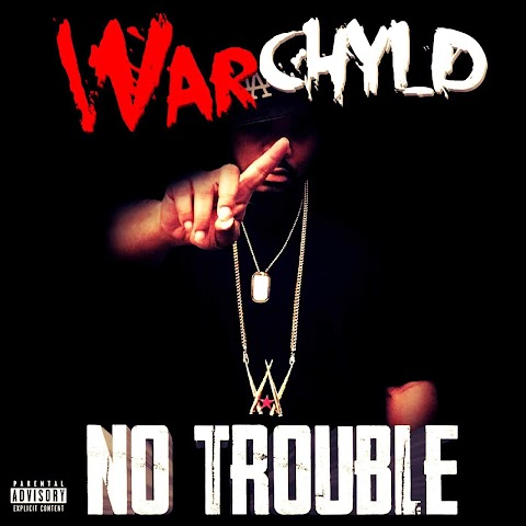 Warchyld (@WARCHYLD_ENT) - No Trouble