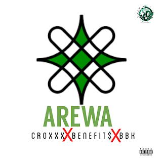 [MUSIC] CroxXx X Benefit$ X BBK - Arewa