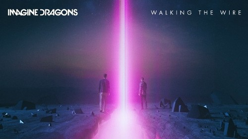 Arti Lirik Walking the Wire Imagine Dragons Terjemahan