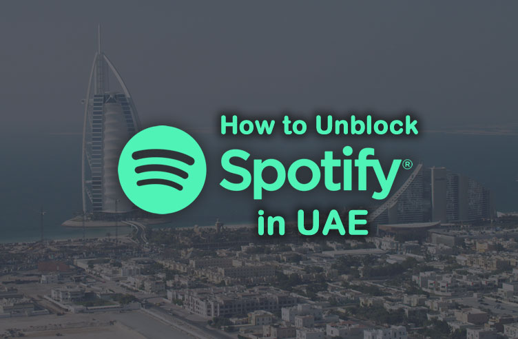 Learn How to Unblock Spotify in UAE with Easy Solution