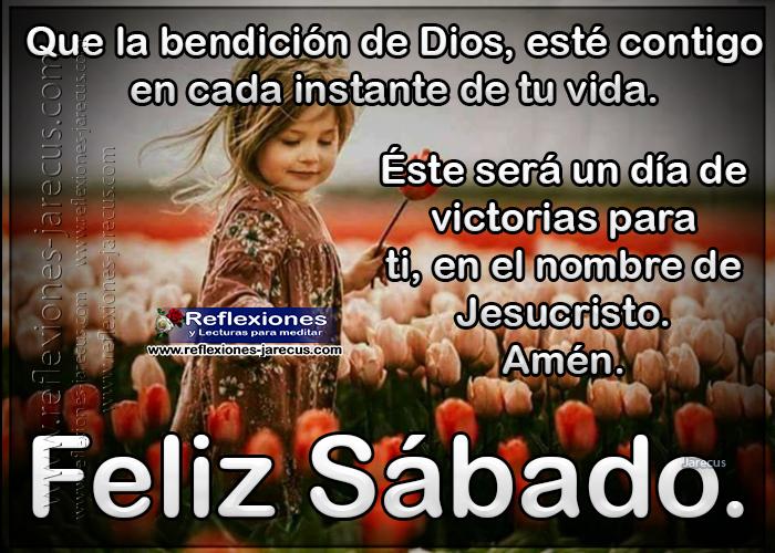 Que la bendición de Dios esté contigo en cada instante de tu vida. Éste será un día de victorias para ti, en el nombre de Jesucristo.Amén. Feliz sábado