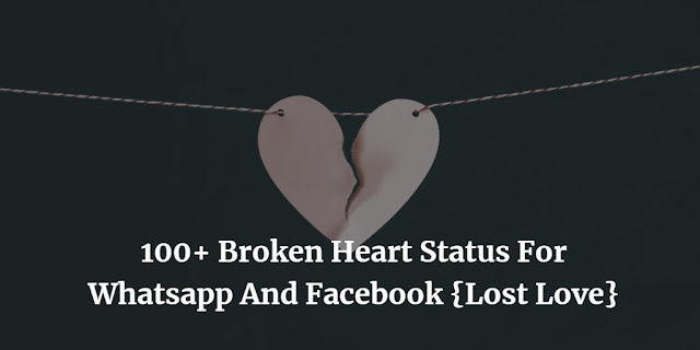 100+ Broken Heart Status For Whatsapp And Facebook {Lost Love}