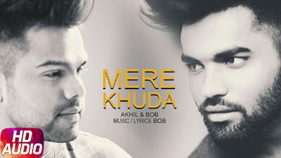 Mere Khuda Lyrics - Akhil | Bob | Latest Punjabi Songs 2017