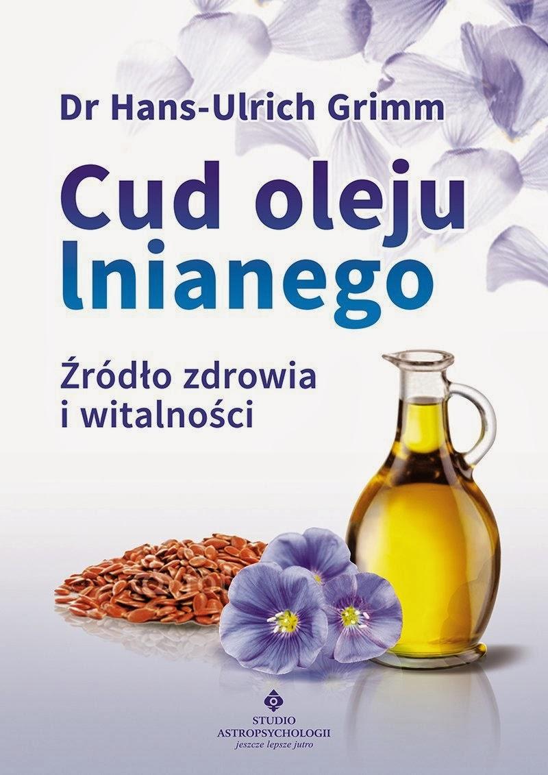 """Hans-Ulrich Grimm, Bernhard Ubbenhorst, """"Cud oleju lnianego. Źródło zdrowia i witalności"""""""