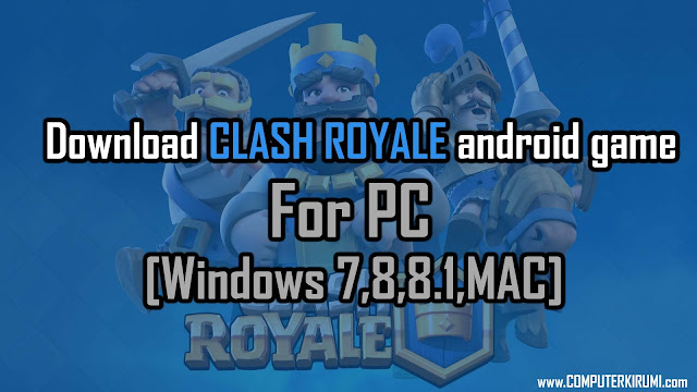 Download-install Clash Royale Android Game for PC[windows 7,8,xp] Free.jpg