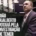 JOÃO GUALBERTO VOTARÁ PELA INVESTIGAÇÃO DE TEMER