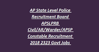 AP Police Constable Jobs-AP State Level Police Recruitment Board APSLPRB Civil AR Warder APSP Constable Recruitment 2018 2323 Govt Police Jobs Online