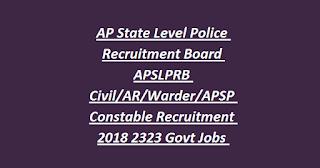AP Police Constable Jobs-AP State Level Police Recruitment Board APSLPRB Civil AR Warder APSP Constable Recruitment 2018 2323 Govt Police Jobs Online