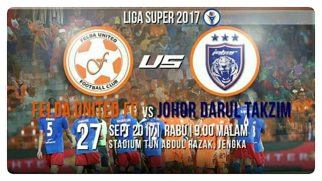 Live Streaming Felda United vs JDT 27 September 2017 Liga Super