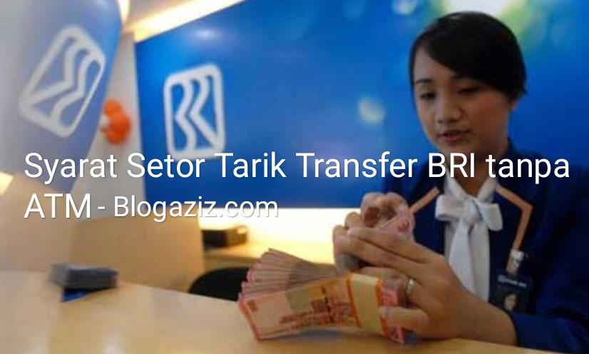 Syarat Cara Tarik, Setor, dan Transfer BRI tanpa ATM