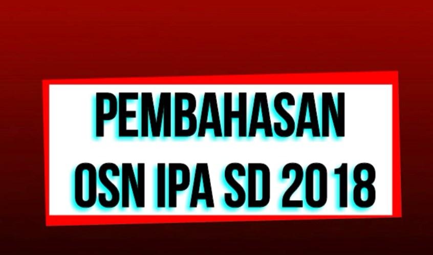persiapan demi persiapan telah dipersiapkan oleh peserta didik calon saintis muda indones Pembahasan Soal OSN IPA SD Tahun 2018