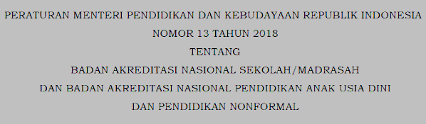 Permendikbud No 13 Tahun 2018 tentang BAN S/M, PAUDIN dan PNF