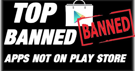 Must Try Out These Banned Android Apps In 2018