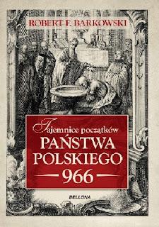 Tajemnice początków państwa polskiego 966 - Robert F. Barkowski