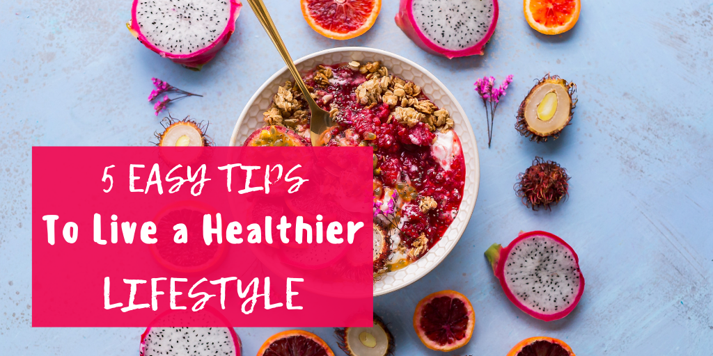 5-easy-tips-to-live-a-healthier-lifestyle
