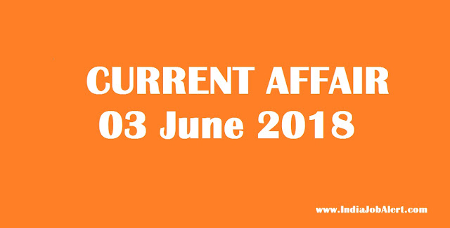 Exam Power: 03 June 2018 Today Current Affairs :