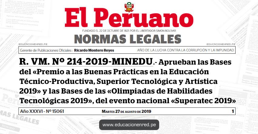 R. VM. Nº 214-2019-MINEDU - Aprueban las Bases del «Premio a las Buenas Prácticas en la Educación Técnico-Productiva, Superior Tecnológica y Artística 2019» y las Bases de las «Olimpiadas de Habilidades Tecnológicas 2019», del evento nacional «Superatec 2019»