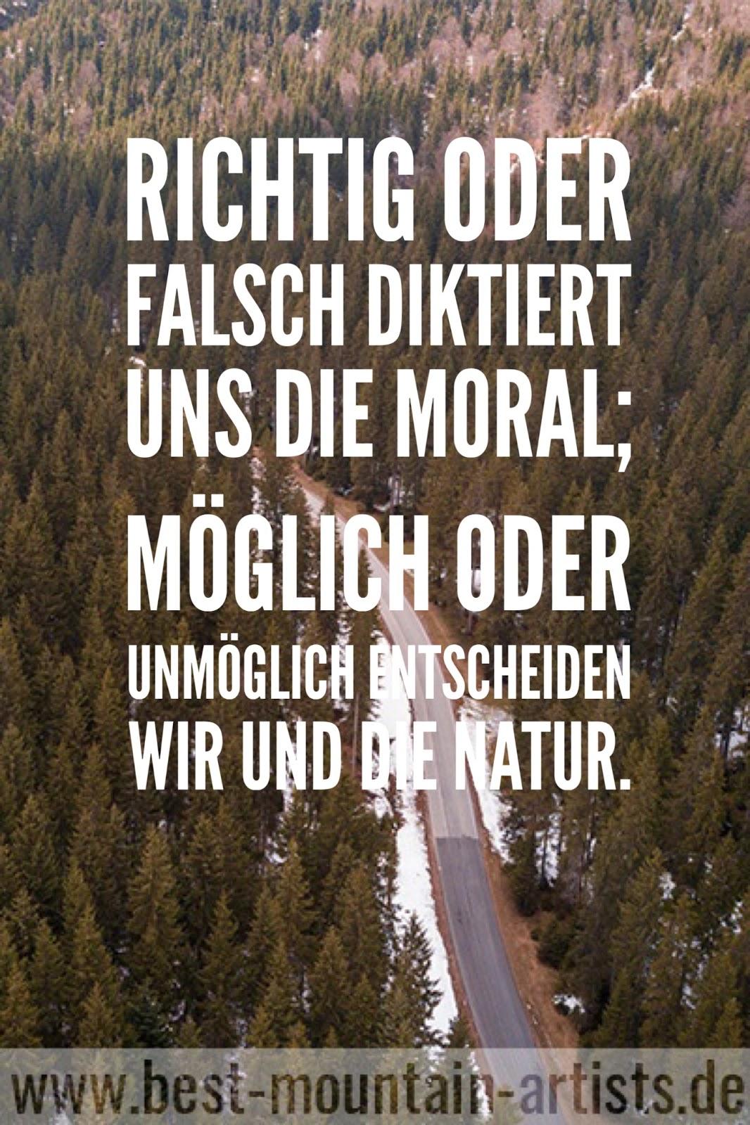 """""""Richtig oder falsch diktiert uns die Moral; möglich oder unmöglich entscheiden wir und die Natur."""", Reinhold Messner"""