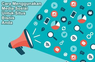 Cara Menggunakan Media Sosial Untuk Memasarkan Situs Bisnis Anda