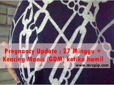 Pregnancy Update : 27 Minggu +  Kencing Manis (GDM) ketika hamil