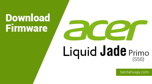 Download Firmware Acer Liquid Jade Primo (S58)