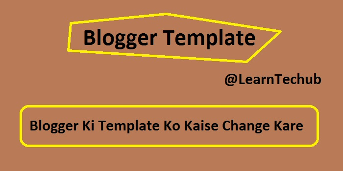 blogger template ko kaise customise kare learntechub