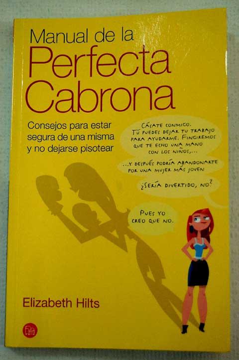 Manual De La Perfecta Cabrona – Elizabeth Hilts