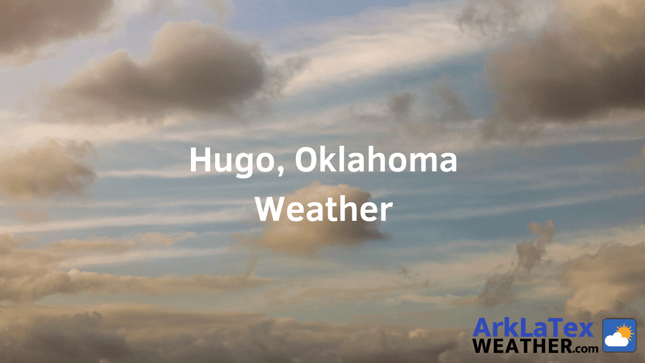 Hugo, Oklahoma, Weather Forecast, Choctaw County, Higo weather, ArkLaTexWeather.com, HugoToday.com