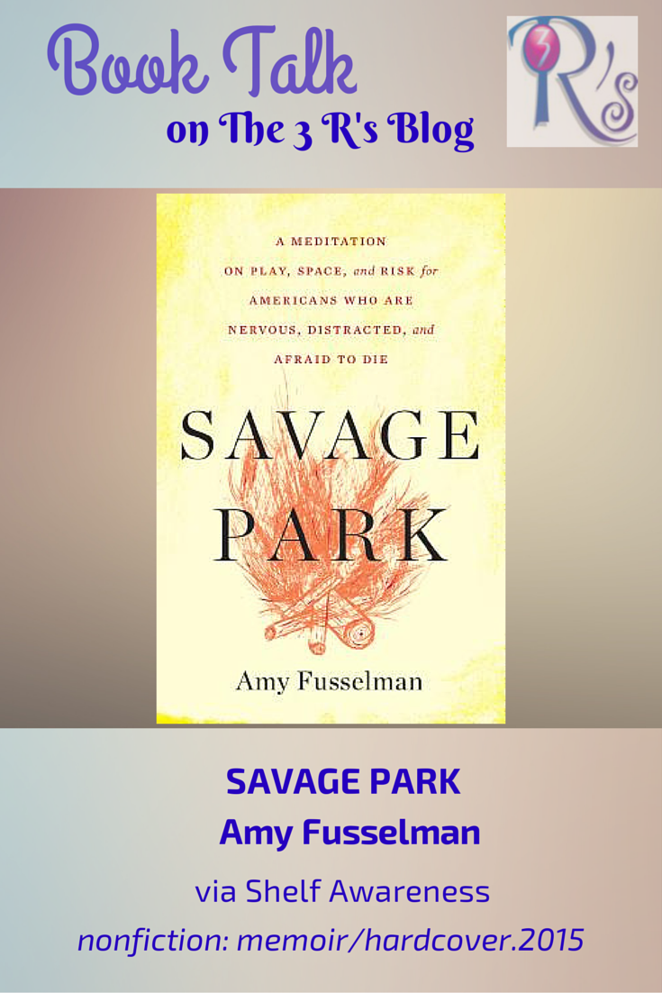 Book discussion on The 3 Rs Blog SAVAGE PARK by Amy Fusselman