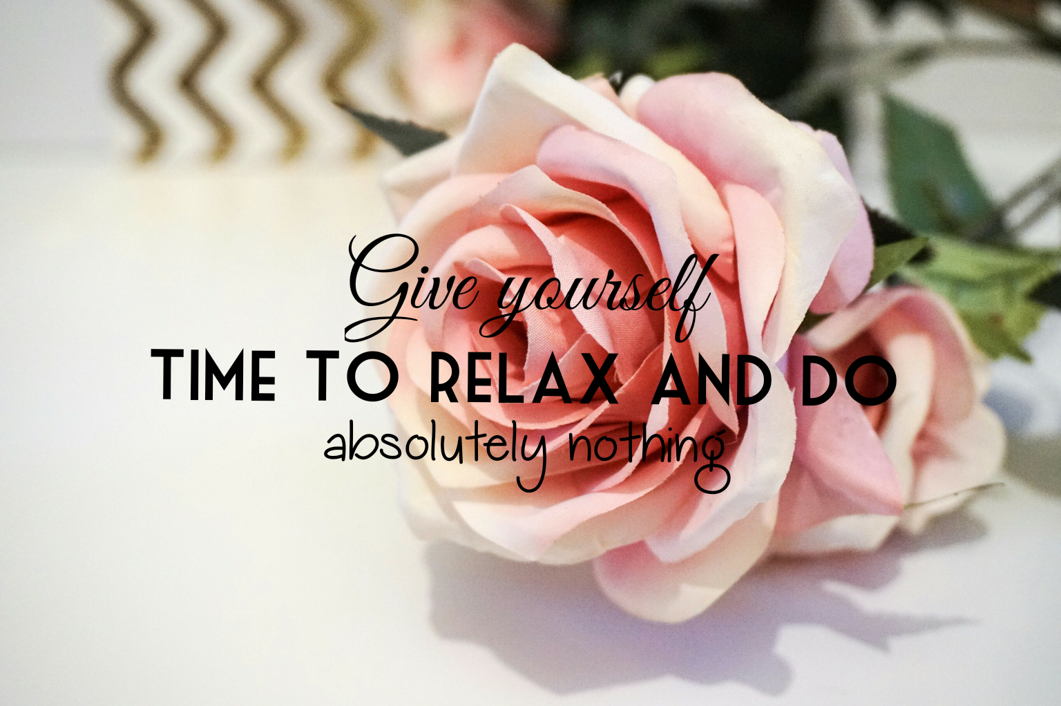 Give yourself time to relax and do absolutely nothing