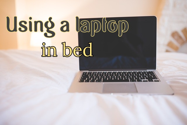 How To Use Your Laptop in Bed