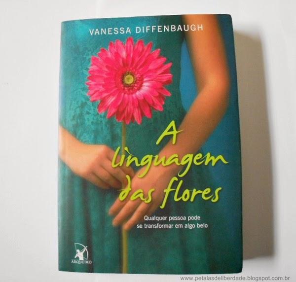 Capa, livro, A linguagem das flores, Vanessa Diffenbaugh, Editora Arqueiro, resenha, sorteio, livro sobre adoção, sinopse, trecho, livro sobre flores