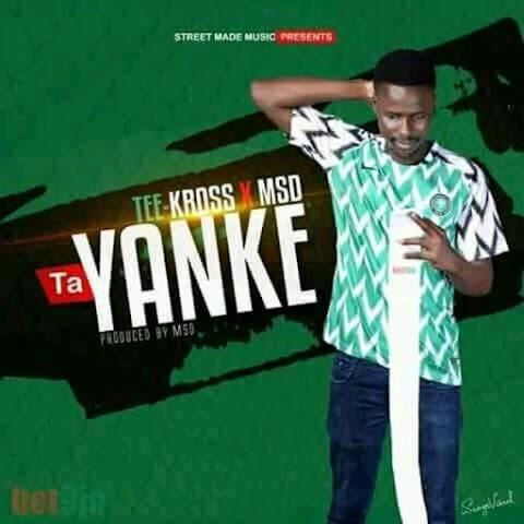 NEW MUSIC: TA YANKE - TEE KROSS x MSD