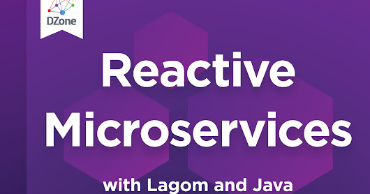 Reactive Microservices with Lagom & Java - DZone Refcard