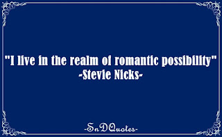 I live in the realm of romantic possibility. Stevie Nicks quotes