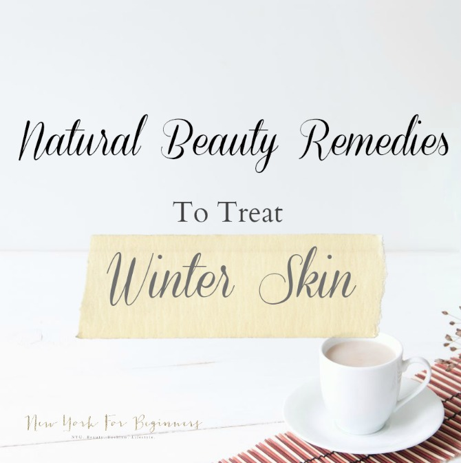 3 all-natural nontoxic remedies to treat winter skin at New York For Beginners