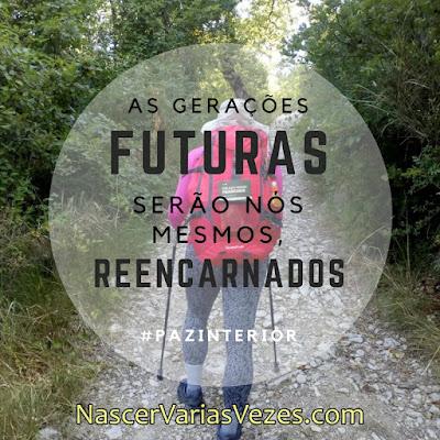 As gerações futuras serão nós mesmos, reencarnados. Explicando a reencarnação