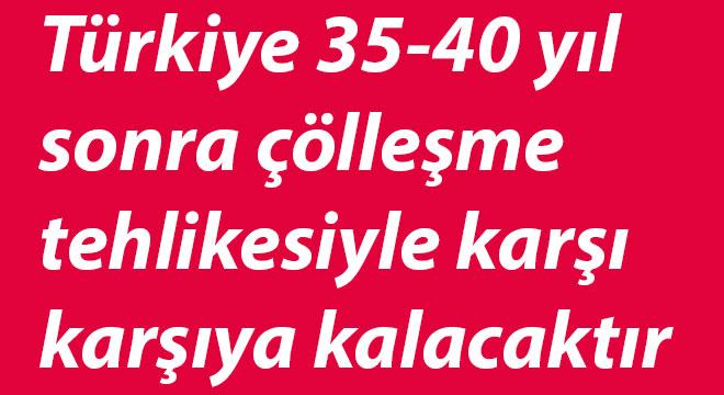 Türkiye 35-40 yıl sonra çölleşme tehlikesiyle karşı karşıya kalacaktır