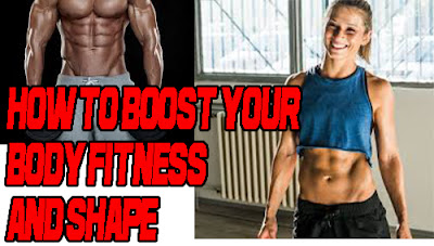 how to boost your body fitness and shape