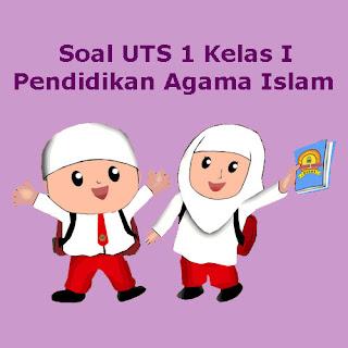 Soal UTS PAI (Pendidikan Agama Islam) Kelas 1 Semester 1 Tahun Ajaran 2018/2019