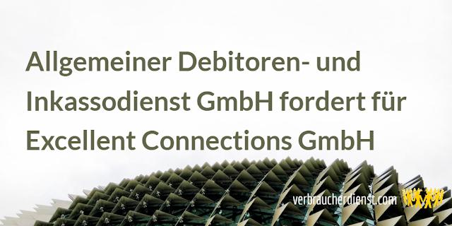 Titel: Allgemeiner Debitoren- und Inkassodienst GmbH fordert für Excellent Connections GmbH