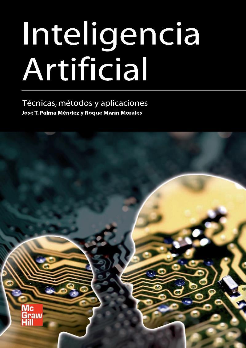 Inteligencia artificial: Métodos, técnicas y aplicaciones – José T. Palma Méndez
