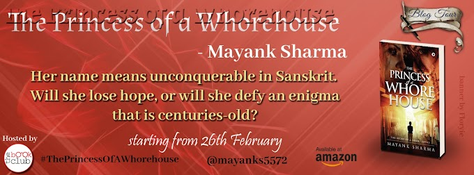 Blog Tour: THE PRINCESS OF A WHOREHOUSE: THE STORY OF A  SWAMP LOTUS by Mayank Sharma