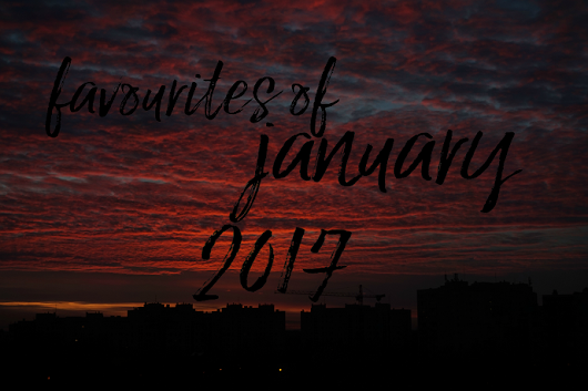 FAVOURITES OF JANUARY 2017