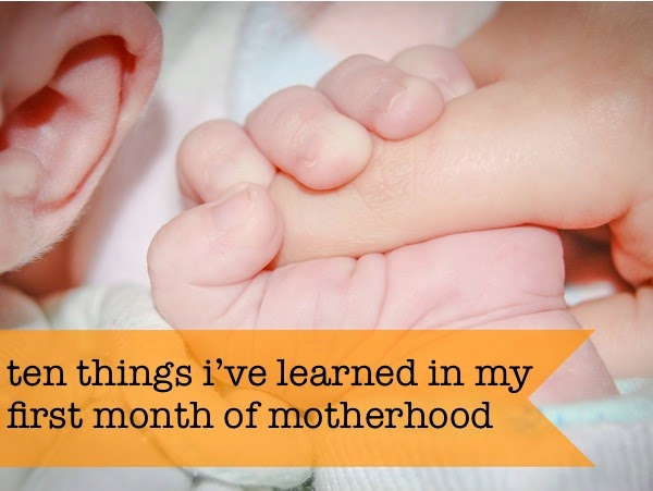 Ten Things I've Learned in My First Month of Motherhood