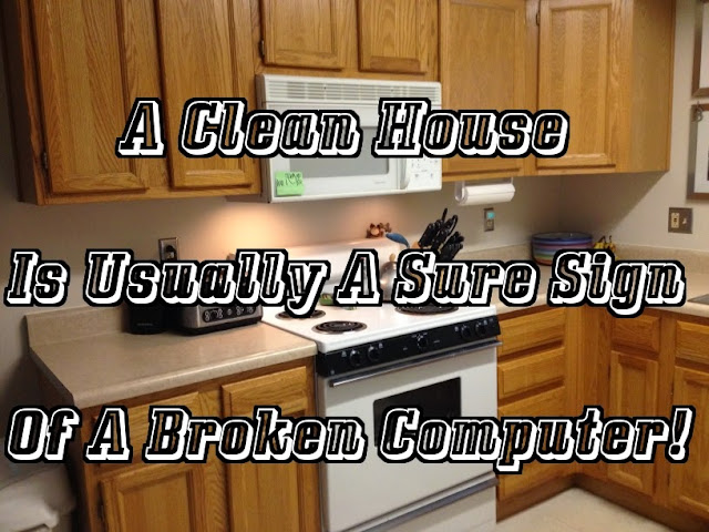 A clean house usually is the sign of a broken computer, BrianMc