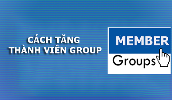 cach tang thanh vien group