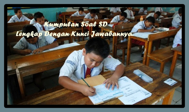 Download Kumpulan Soal SD Lengkap Dengan Kunci Jawaban Gratis
